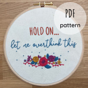 Hold on let me overthink this embroidery hoop pattern